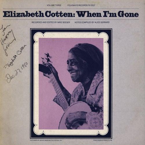 Play & Download Elizabeth Cotten, Volume 3: When I'm Gone by Elizabeth Cotten | Napster