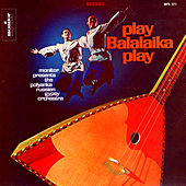 Play & Download Play Balalaika Play: Monitor Presents the Polyanka Russian Gypsy Orchestra by Polyanka Russian Gypsy Orchestra | Napster
