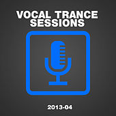 Play & Download Vocal Trance Sessions 2013-04 by Various Artists | Napster