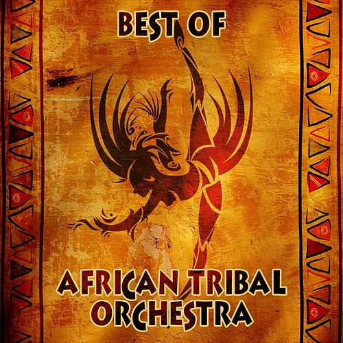 Best of by African Tribal Orchestra