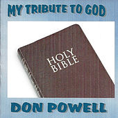 My Tribute to God by Don Powell