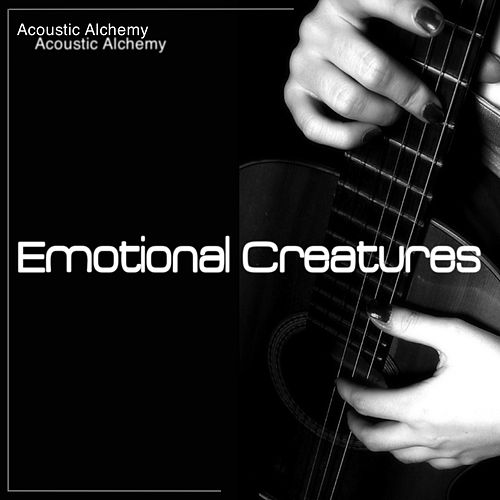 Emotional Creatures (Natural Sound for Unique Emotional Experience) von Acoustic Alchemy
