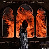 Where Innocence Is Burned in Flames by Mr. M.