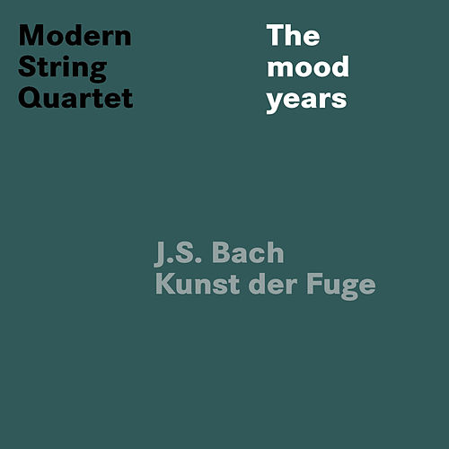 Play & Download Johann Sebastian Bach: Kunst der Fuge by Modern String Quartet | Napster