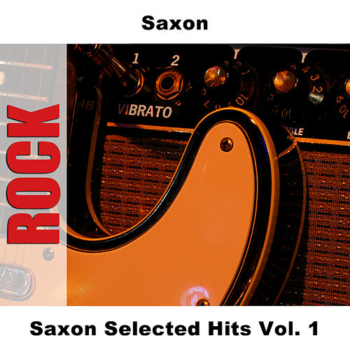 Play & Download Saxon Selected Hits Vol. 1 by Saxon | Napster