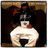 Play & Download 4 My Niggaz by Shady Nate | Napster