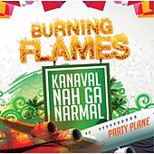 Play & Download Kanaval Nah Ga Narmal by Burning Flames | Napster