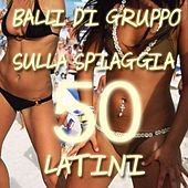 Play & Download Balli di gruppo sulla spiaggia (50 latini) by Various Artists | Napster