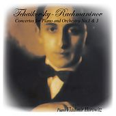 Play & Download Piotr Iliych Tchaikovsky: Concertos for Piano and Orchestra No. 1 & No. 3 / Sergei Rachmaninov: Concerto for Piano and Orchestra No.3 in D Minor Op. 30 by Vladimir Horowitz | Napster