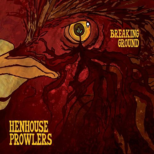 Breaking Ground de Henhouse Prowlers