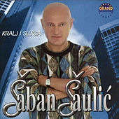 Play & Download Kralj I Sluga by Saban Saulic | Napster