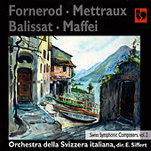 Play & Download Fornerod, Mettraux, Balissat & Maffei: Swiss Symphonic Composers, Vol. 2 by Orchestra Della Svizzera Italiana | Napster