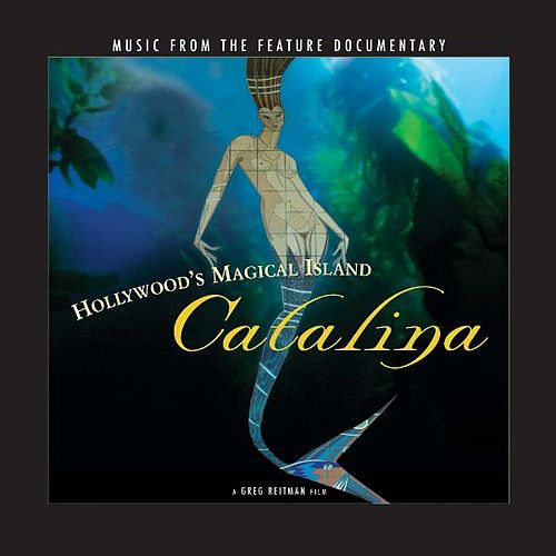 Play & Download Hollywood's Magical Island - Catalina (Soundtrack from the Feature Documentary) by Various Artists | Napster