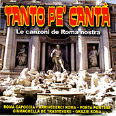 Play & Download Tanto Pe' Cantà - Le Canzoni De Roma Nostra by Various Artists | Napster