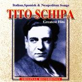 Tito Schipa: Greatest Hits - Italian, Spanish & Neapolitan Songs by Tito Schipa