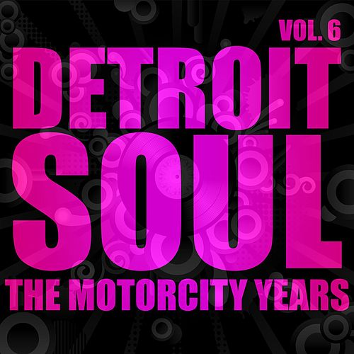 Play & Download Detroit Soul, The Motown Years Volume 6 by Various Artists | Napster