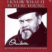 I Know What It Is To Be Young by Orson Welles