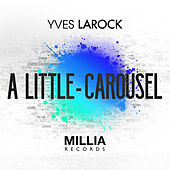 Play & Download A Little / Carousel by Yves Larock | Napster