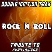 Play & Download Rock N Roll (A Tribute to Avril Lavigne) by Double Ignition Trax | Napster
