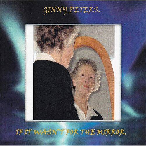 If It Wasn't for the Mirror. by Ginny Peters