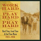 Work Hard, Play Hard, Pray Hard: Hard Time, Good Time & End Time Music, 1923-1936 by Various Artists