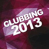 Play & Download Clubbing 2013 by Various Artists | Napster