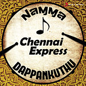 Namma Chennai Express Dappankuthu by Various Artists