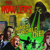Play & Download Watch the World Die! by The Howlers | Napster
