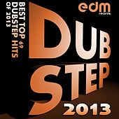 Play & Download Dubstep 2013 – Best Top 69 Dubstep Hits Of 2013 by Various Artists | Napster