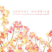 Summer Wedding (75 Tracks for the Perfect Summer Wedding & Reception) by Various Artists