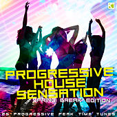 Progressive House Sensation - Spring Break Edition (25 Progressive Peak Time Tunes) by Various Artists