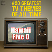 Hawaii Five O: The 20 Greatest Tv Themes of All Time Including Batman, Mission Impossible, Star Trek, The Twilight Zone, The Flintstones, The Jetsons, And More! by Various Artists