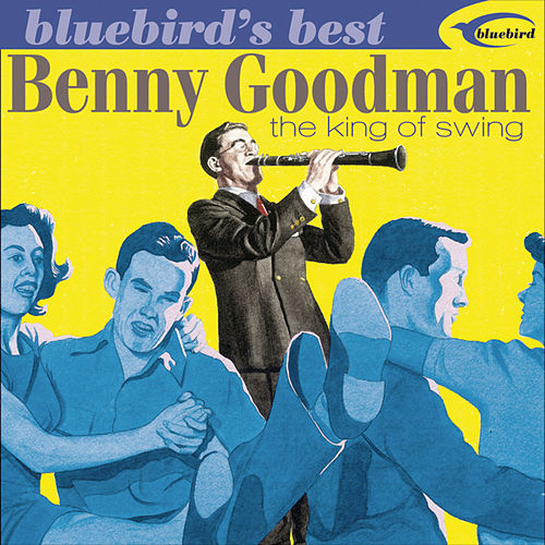 Play & Download Bluebird's Best: The King Of Swing by Benny Goodman | Napster