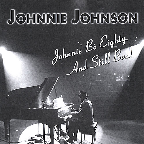 Play & Download Johnnie Be Eighty. And Still Bad! by Johnnie Johnson | Napster