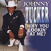 Play & Download Why You Lookin' At Me? by Johnny Tucker | Napster