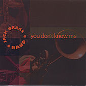 You Don't Know Me by Jack Brass Band