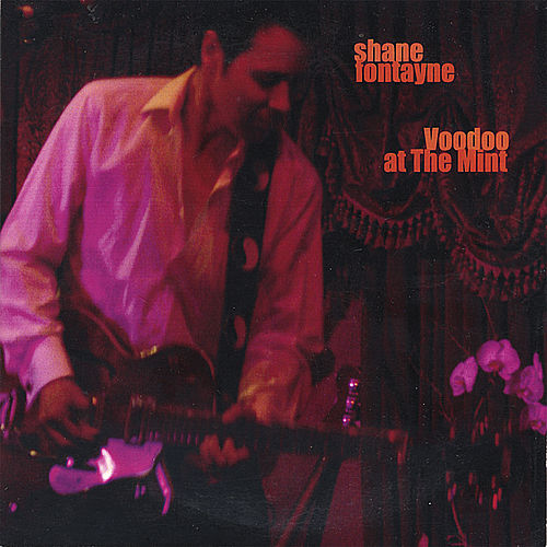 Play & Download Voodoo At The Mint (live) by Shane Fontayne | Napster