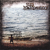 First Things First by Jim Halfpenny