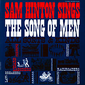 Play & Download Sam Hinton Sings the Song of Men by Sam Hinton | Napster