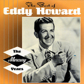 Play & Download The Best Of Eddy Howard: The Mercury Years by Eddy Howard | Napster