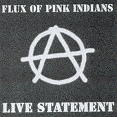Live Statement by Flux Of Pink Indians