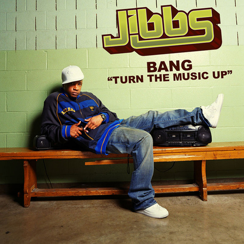 Bang (Turn The Music Up) by Jibbs