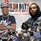 Who Dat? (feat. Slice 9) - Single by Skool Boy