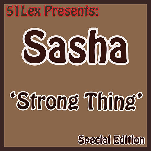51 Lex Presents Strong Thing by Sasha