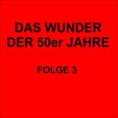 Play & Download Das Wunder der 50er Jahre Folge 3 by Various Artists | Napster