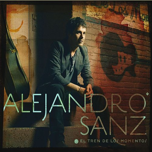Play & Download El Tren De Los Momentos by Alejandro Sanz | Napster