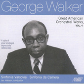 Play & Download George Walker: Great American Orchestral Works, Vol. 4 by Various Artists | Napster