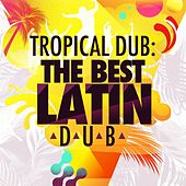 Play & Download Tropical Dub: The Best Latin Dub by Various Artists | Napster