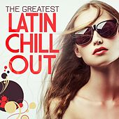The Greatest Latin Chill Out by Various Artists