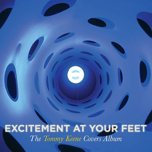 Play & Download Excitement At Your Feet: The Tommy Keene Covers  Album by Tommy Keene | Napster